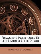Fragmens Politiques Et Littraires: Littrature - De Lacretelle, Pierre-Louis