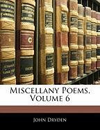 Miscellany Poems, Volume 6 - Dryden, John