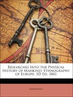 Researches Into the Physical History of Mankind: Ethnography of Europe. 3D Ed. 1841 - Anonymous