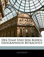Der Staat Und Sein Boden: Geographisch Betrachtet - Anonymous