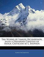 The Works of Samuel Richardson, with a Prefatory Chapter of Biogr. Criticism by L. Stephen - Richardson, Samuel