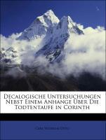 Decalogische Untersuchungen Nebst Einem Anhange Über Die Todtentaufe in Corinth - Otto, Carl Wilhelm