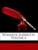 Bismarck-Jahrbuch, Volume 6 - Anonymous