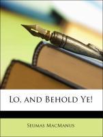 Lo, and Behold Ye! - MacManus, Seumas