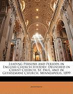 Leading Persons and Periods in English Church History: Delivered in Christ Church, St. Paul, and in Gethsemane Church, Minneapolis, 1899 - Anonymous