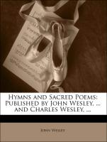 Hymns and Sacred Poems: Published by John Wesley, ... and Charles Wesley, ... - Wesley, John; Wesley, Charles