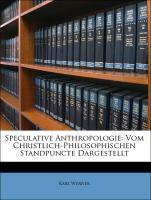 Speculative Anthropologie: Vom Christlich-Philosophischen Standpuncte Dargestellt - Werner, Karl