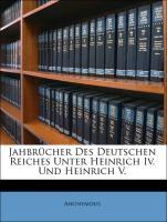 Jahbrücher Des Deutschen Reiches Unter Heinrich Iv. Und Heinrich V. - Anonymous