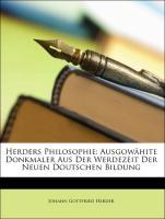 Herders Philosophie: Ausgowähite Donkmaler Aus Der Werdezeit Der Neuen Doutschen Bildung - Herder, Johann Gottfried