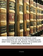 Reports of Cases Heard and Determined by the Lord Chancellor, and the Court of Appeal in Chancery [1859-1862], Volume 1 - Fisher, F.