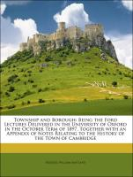 Township and Borough: Being the Ford Lectures Delivered in the University of Oxford in the October Term of 1897. Together with an Appendix of Notes Relating to the History of the Town of Cambridge - Maitland, Frederic William