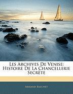 Les Archives de Venise: Histoire de La Chancellerie Secrte - Baschet, Armand