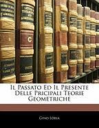 Il Passato Ed Il Presente Delle Pricipali Teorie Geometriche - Loria, Gino