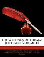 The Writings of Thomas Jefferson, Volume 15 - Jefferson, Thomas