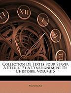Collection de Textes Pour Servir L'Tude Et L'Enseignement de L'Histoire, Volume 5 - Anonymous
