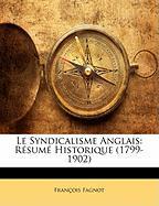 Le Syndicalisme Anglais: Resume Historique (1799-1902) - Fagnot, Franois; Fagnot, Francois