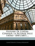 Histoire de L'Opra-Comique: La Seconde Salle Favart--1840-[1887] ... - Soubies, Albert; Malherbe, Charles