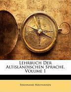 Lehrbuch Der Altislndischen Sprache, Volume 1 - Holthausen, Ferdinand