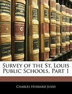 Survey of the St. Louis Public Schools, Part 1 - Judd, Charles Hubbard