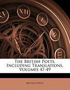 The British Poets, Including Translations, Volumes 47-49 - Poets, British