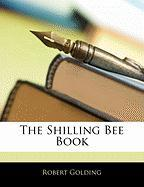 The Shilling Bee Book - Golding, Robert