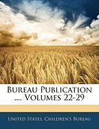 Bureau Publication ..., Volumes 22-29