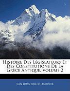 Histoire Des Lgislateurs Et Des Constitutions de La Grce Antique, Volume 2 - Lerminier, Jean Louis Eugne