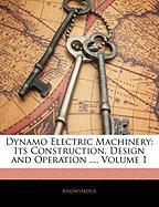 Dynamo Electric Machinery: Its Construction, Design and Operation ..., Volume 1 - Anonymous