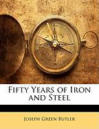 Fifty Years of Iron and Steel - Butler, Joseph Green