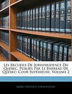Les Recueils de Jurisprudence Du Qubec, Publis Par Le Barreau de Qubec: Cour Suprieure, Volume 2