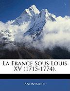 La France Sous Louis XV (1715-1774). - Anonymous