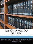 Les Chevaux Du Sahara - Daumas, Eugene; Ibn Al-Din, 'Abd Al-Kdir Muyi