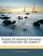 Poesie Di Maffeo Veniero Arcivescovo Di Corfu.? - Venier, Maffeo