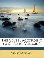 The Gospel According to St. John, Volume 3 - Maclaren, Alexander