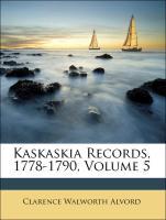 Kaskaskia Records, 1778-1790, Volume 5 - Alvord, Clarence Walworth; Kaskaskia, Clarence Walworth