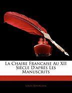 La Chaire Francaise Au XII Siecle D'Aprs Les Manuscrits - Bourgain, Louis