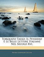 Torquato Tasso: Il Pensiero E Le Belle Lettere Italiane Nel Secolo XVI. - Cecchi, Pietro Leopoldo