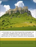 A History of the Westminster Assembly of Divines: Embracing an Account of Its Principal Transactions, and Biographical Sketches of Its Most Conspicuous Members - Presbyterian Church in the U. S. A. (Old School). Board of Publication