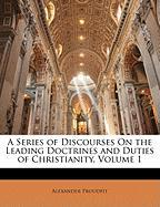 A Series of Discourses on the Leading Doctrines and Duties of Christianity, Volume 1 - Proudfit, Alexander