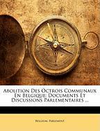Abolition Des Octrois Communaux En Belgique: Documents Et Discussions Parlementaires ...