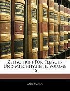 Zeitschrift Fr Fleisch- Und Milchhygiene, Volume 16 - Anonymous