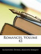 Romances, Volume 43 - Dumas, Alexandre; Maquet, Auguste