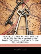 Recueil de Divers Mmoirs Extraits de La Bibliothque Impriale Des Ponts Et Chausses, L'Usage de MM. Les Ingnieurs ... - Lesage, Pierre Charles