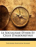 Le Socialisme D'Hier Et Celui D'Aujourd'hui - Benard, Thodore-Napolon