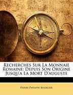Recherches Sur La Monnaie Romaine: Depuis Son Origine Jusqu'a La Mort D'Auguste - Bourlier, Pierre Philippe