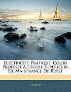 Electricit Pratique: Cours Profess L'Ecole Suprieure de Maistrance de Brest - Callou, L.