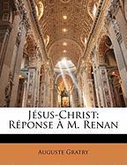 Jsus-Christ: Rponse M. Renan - Gratry, Auguste