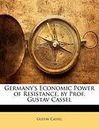 Germany's Economic Power of Resistance, by Prof. Gustav Cassel - Cassel, Gustav