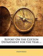 Report on the Cotton Department for the Year ... - Anonymous