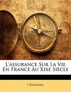 L'Assurance Sur La Vie En France Au Xixe Siecle - Tournan, I.